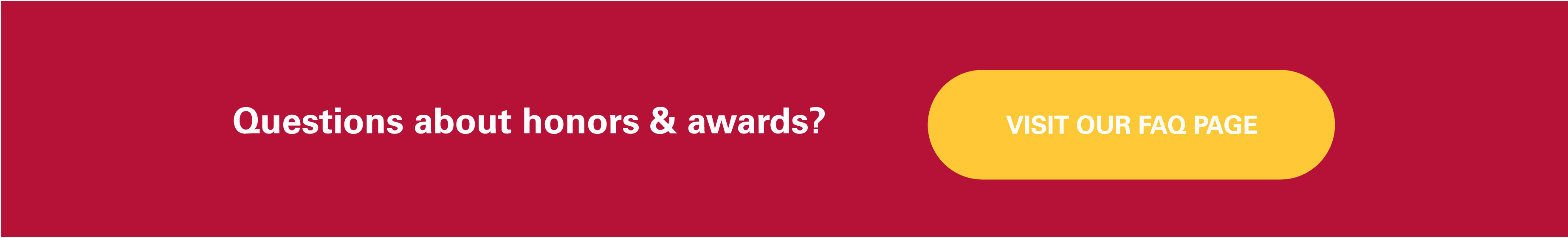 Questions about Honors and Awards? Visit our FAQ page.